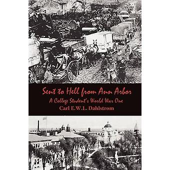 Sent to Hell from Ann Arbor A College Students World War One by Dahlstrom & Carl E.W.L.