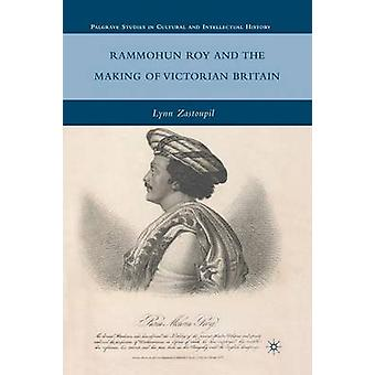 Rammohun Roy and the Making of Victorian Britain by L Zastoupil
