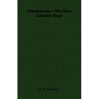 Clemenceau  The Man And His Time by Hyndman & H. M.
