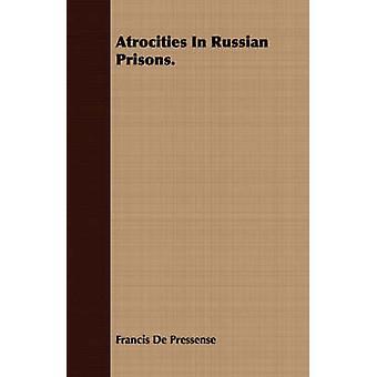 Atrocities in Russian Prisons. by Pressense & Francis De