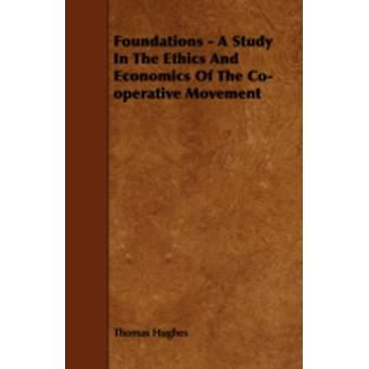 Foundations  A Study in the Ethics and Economics of the CoOperative Movement by Hughes & Thomas