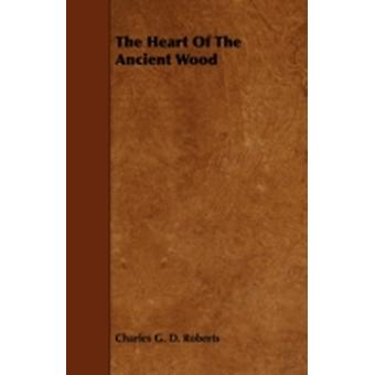 The Heart of the Ancient Wood by Roberts & Charles George Douglas