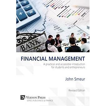 Financial Management A practical and accessible introduction for students and entrepreneurs by Smeur & John