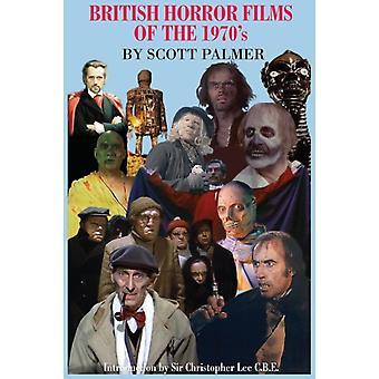 British Horror Films of the 1970s by Palmer & Scott V.