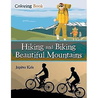 Hiking and Biking Beautiful Mountains Coloring Book by Jupiter Kids