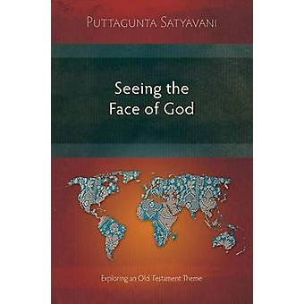 Seeing the Face of God Exploring an Old Testament Theme by Satyavani & Puttagunta