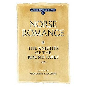 Norse Romance II The Knights of the Round Table by Kalinke & Marianne E.