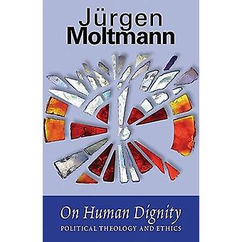 On Human Dignity Political Theology and Ethics by Moltmann & Jurgen