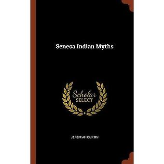 Seneca Indian Myths by Curtin & Jeremiah