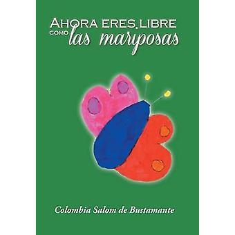 Ahora Eres Libre Como Las Mariposas by De Bustamante & Colombia Salom