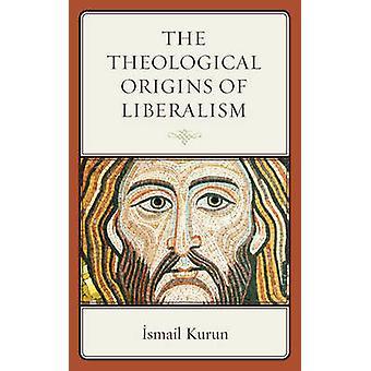 Theological Origins of Liberalism by Kurun & Cismail
