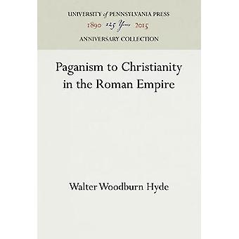 Paganism to Christianity in the Roman Empire by Hyde & Walter Woodburn