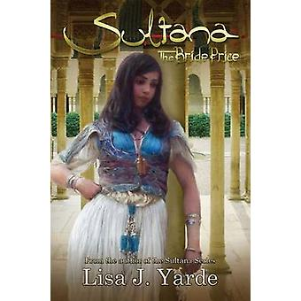 Sultana The Bride Price  A Novel of Moorish Spain by Yarde & Lisa J.
