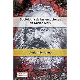 Sociologa de las emociones en Carlos Marx by Scribano & Adrin