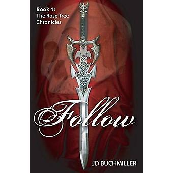 Follow Book 1 of the Rose Tree Chronicles by Buchmiller & Jd