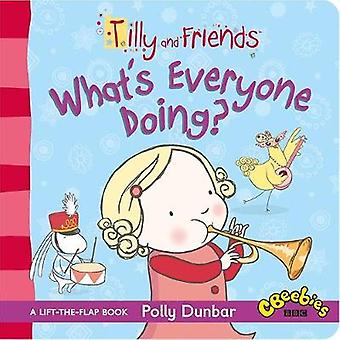 Tilly and Friends Whats Everyone Doing by Polly Dunbar