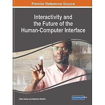 Interactivity and the Future of the HumanComputer Interface by Edited by Pedro Isaias & Edited by Katherine Blashki