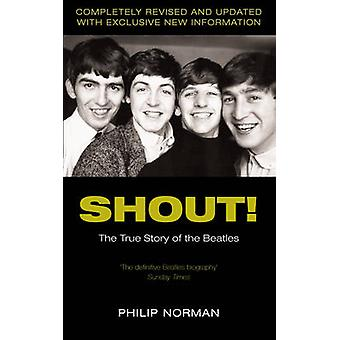 Shout! - The True Story of the  -Beatles - by Philip Norman - 9780330487