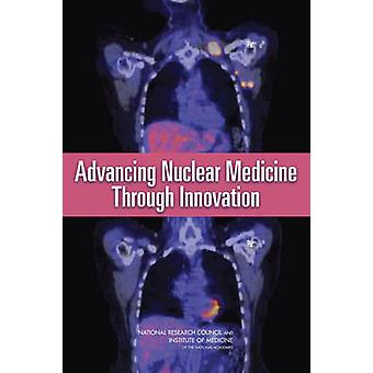 Advancing Nuclear Medicine Through Innovation by Committee on State o