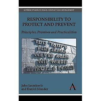 Responsibility to Protect and Prevent - Principles - Promises and Prac