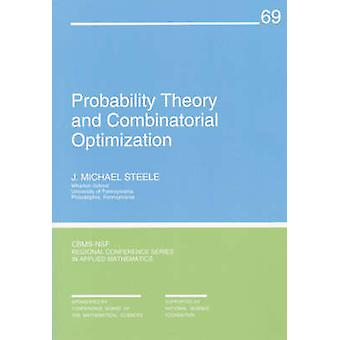 Probability Theory and Combinatorial Optimization by J. Michael Steel