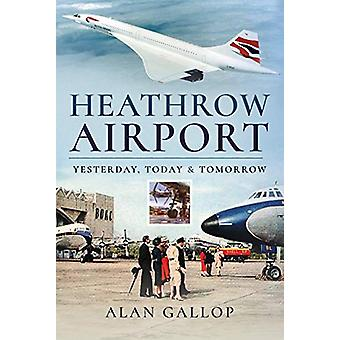 Heathrow Airport - Yesterday - Today and Tomorrow by Alan Gallop - 978