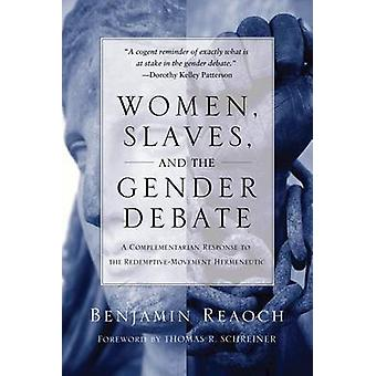 Women - Slaves - and the Gender Debate - A Complementarian Response to