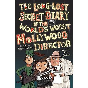 The Long-Lost Secret Diary of the World's Worst Hollywood Director by