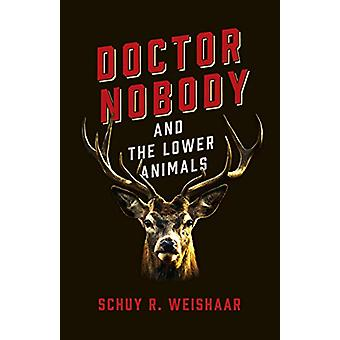 Doctor Nobody and the Lower Animals par Schuy R. Weishaar - 9781789044
