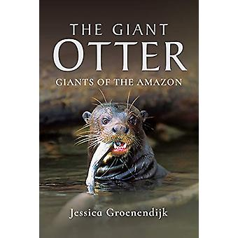 The Giant Otter - Giants of the Amazon by Jessica Groenendijk - 978152