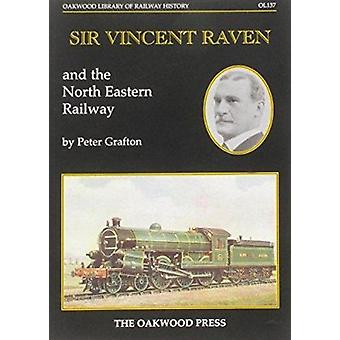 Sir Vincent Raven and the North Eastern Railway by Peter Grafton - 97