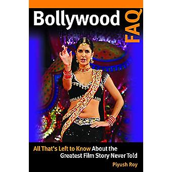 Bollywood FAQ - All That's Left to Know About the Greatest Film Story