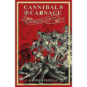 Cannibals and Carnage - Thrilling Tales of the Sea (vol.1) by Graham F