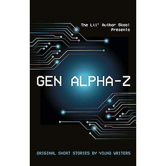 Gen Alpha-Z - Original Short Stories By Young Writers by Various Autho