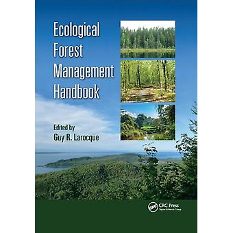 Ecological Forest Management Handbook by Edited by Guy R Larocque