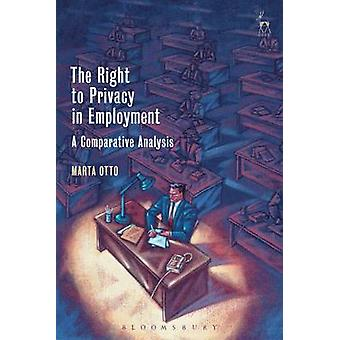 The Right to Privacy in Employment - A Comparative Analysis by Marta O