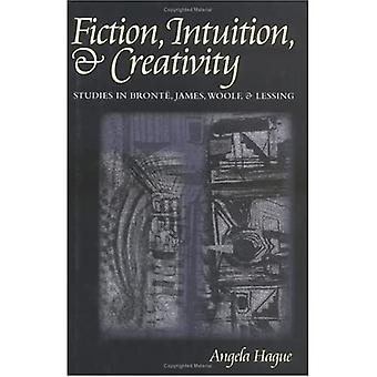 Fiction, Intuition, and Creativity: Studies in Bronte, James, Woolf, and Lessing