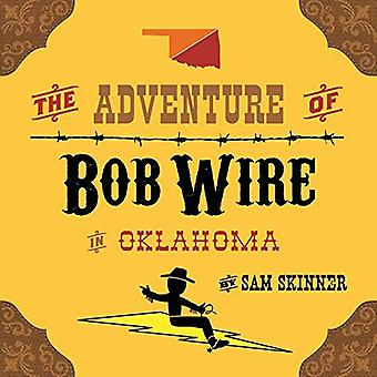The Adventure of Bob Wire in Oklahoma by Sam Skinner - 9780996287227