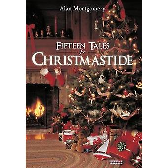 Fifteen Tales for Christmastide by Alan Montgomery - 9781466959538 Bo