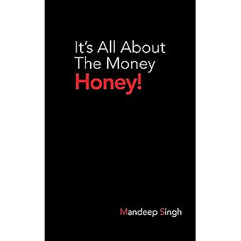 It's All about the Money Honey! by Mandeep Singh - 9781482819458 Book