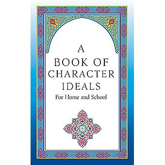 A Book of Character Ideals for Home and School by John Carroll Byrnes