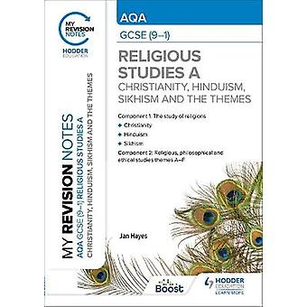 My Revision Notes AQA GCSE 91 Religious Studies Specification A Christianity Hinduism Sikhism and the Religious Philosophical and Ethical Themes