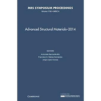 Advanced Structural Materials  2014 Volume 1765 by Edited by Antonieta Garcia Murillo & Edited by Francisco C Robles Hernandez & Edited by Jorge Lopez Cuevas