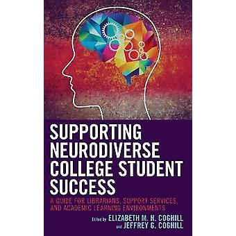 Supporting Neurodiverse College Student Success A Guide for Librarians Student Support Services and Academic Learning Environments