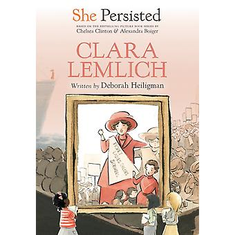 She Persisted Clara Lemlich by Deborah Heiligman & Chelsea Clinton & Illustrated by Alexandra Boiger & Illustrated by Gillian Flint