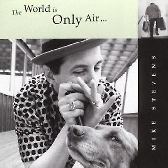 Mike Stevens - importation USA World est uniquement de l'Air [CD]
