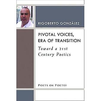 Pivotal Voices - Era of Transition - Toward a 21st Century Poetics by