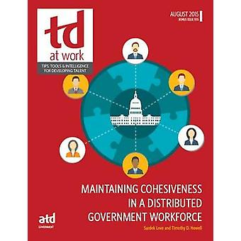 Maintaining Cohesiveness in a Distributed Government Workforce by Tim