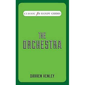 The Orchestra (Classic FM Handy Guides) by Darren Henley - 9781909653