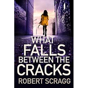 What Falls Between the Cracks by Robert Scragg - 9780749022846 Book